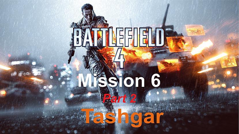 Autors: SilverGun Games Battlefield 4 - Mission 6 - Tashgar - Part 2